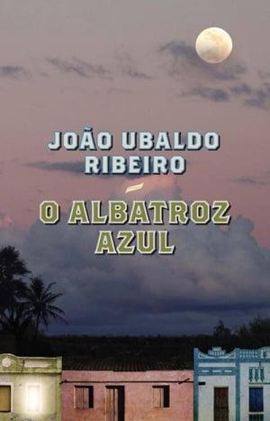 O Albatroz Azul (2009), de João Ubaldo Ribeiro