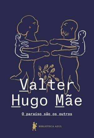O Paraíso São os Outros (2014), de Valter Hugo Mãe