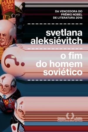 Svetlana Alexijevich, O Fim do Homem Soviético (2013)