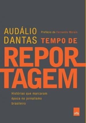 Tempo de Reportagem — Histórias que Marcaram Época no Jornalismo Brasileiro (Leya, 287 páginas), de Audálio Dantas