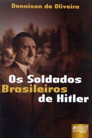 """Os Soldados Brasileiros de Hitler"""" (Juruá, 122 páginas), Dennison de Oliveira"""