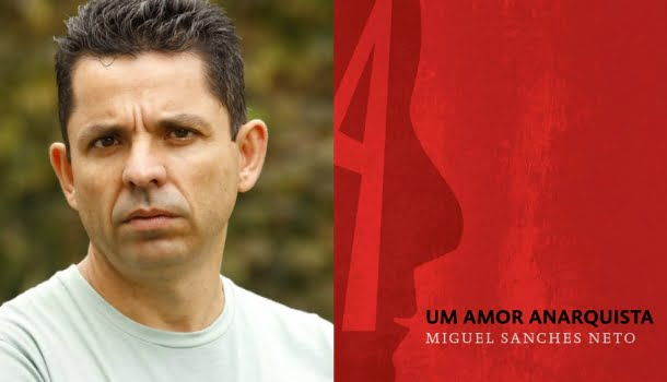Um Amor Anarquista, de Miguel Sanches Neto