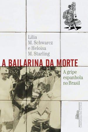 """""""A história só se repete como farsa."""" Essa talvez seja a sacada mais inteligente de Karl Marx, largamente usada para se apontar os erros históricos que o homem teima em cometer no curso do tempo. É o que se verifica ao longo da leitura das mais de 400 páginas do livro """"A Bailarina da Morte: A Gripe Espanhola no Brasil"""", das historiadoras Lilia Moritz Schwarcz e Heloísa Murgel Starling, publicado no ano passado."""